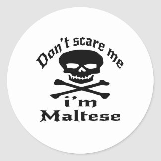 Do Not Scare Me I Am Maltese Round Sticker