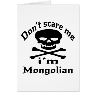 Do Not Scare Me I Am Mongolian Card