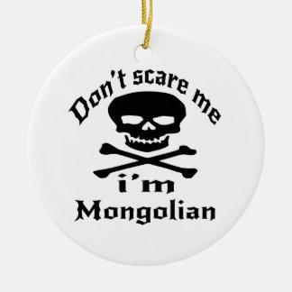 Do Not Scare Me I Am Mongolian Ceramic Ornament