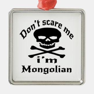 Do Not Scare Me I Am Mongolian Metal Ornament