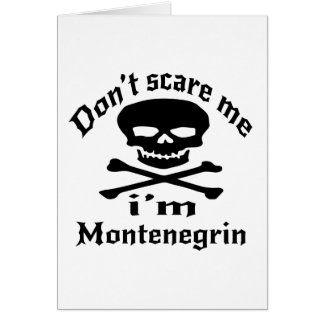 Do Not Scare Me I Am Montenegrin Card