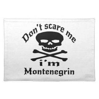 Do Not Scare Me I Am Montenegrin Placemat