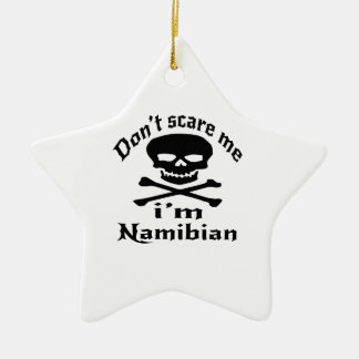 Do Not Scare Me I Am Namibian Ceramic Ornament