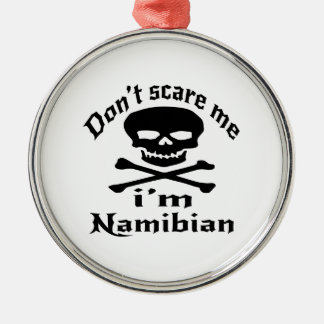 Do Not Scare Me I Am Namibian Metal Ornament