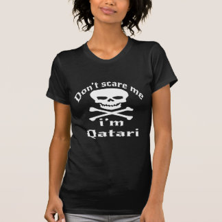 Do Not Scare Me I Am Qatari T-Shirt