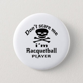 Do Not Scare Me I Am Racquetball Player 2 Inch Round Button
