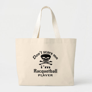 Do Not Scare Me I Am Racquetball Player Large Tote Bag