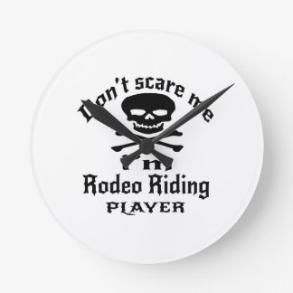 Do Not Scare Me I Am Rodeo Riding Player Wall Clocks