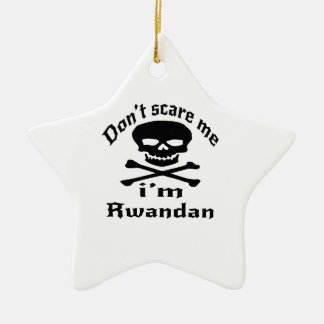 Do Not Scare Me I Am Rwandan Ceramic Ornament