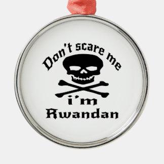 Do Not Scare Me I Am Rwandan Metal Ornament