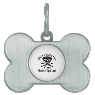Do Not Scare Me I Am Saint Lucian Pet ID Tag