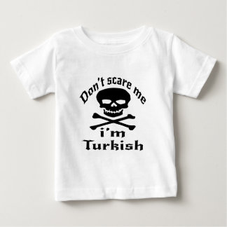 Do Not Scare Me I Am Turkish Baby T-Shirt