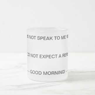Do Not Speak to Me Until I've Had My Coffe Mug