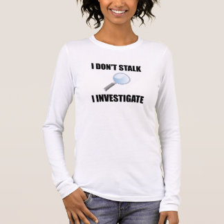 Do Not Stalk Investigate Long Sleeve T-Shirt