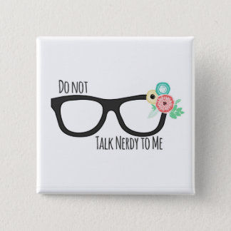 Do Not Talk Nerdy To Me button