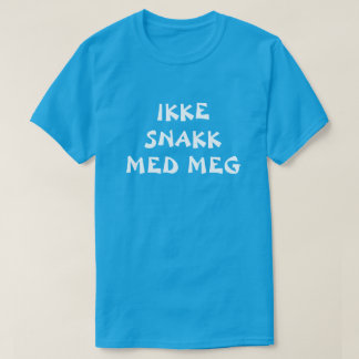 do not talk to me in Norwegian blue T-Shirt
