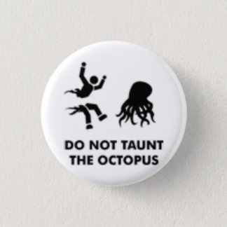 Do Not Taunt the Octopus 1 Inch Round Button