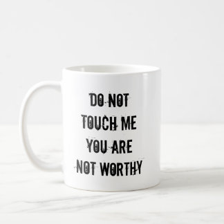 Do not touch me, you are not worthy - mug