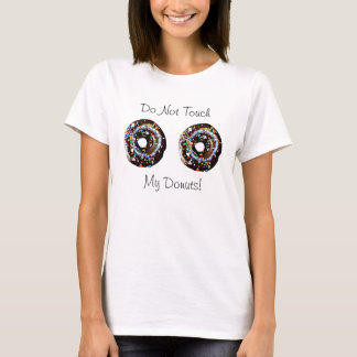 Do Not Touch My Donuts Humorous Shirt
