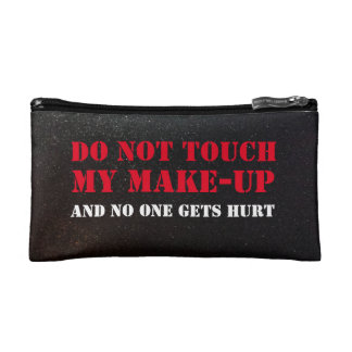 DO NOT TOUCH MY MAKE-UP and no one gets hurt Cosmetic Bag