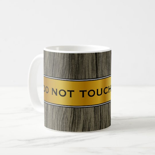 """DO NOT TOUCH MY MUG!"", Faux Gold Panel, Faux Wood Coffee Mug"