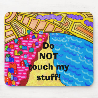 Do NOT touch my stuff! Mouse Pad