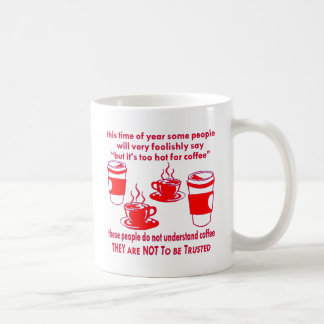 Do Not Trust Those Who Say It's Too Hot For Coffee Coffee Mug
