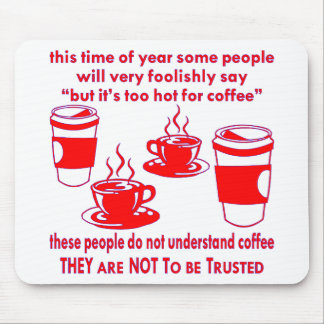 Do Not Trust Those Who Say It's Too Hot For Coffee Mouse Pad