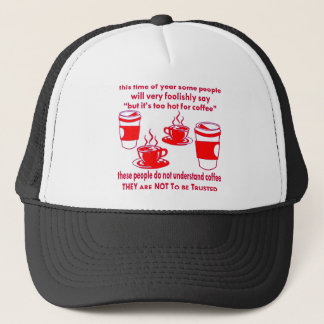 Do Not Trust Those Who Say It's Too Hot For Coffee Trucker Hat