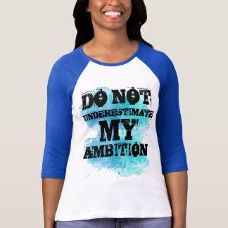Do Not Underestimate my Ambition T-Shirt