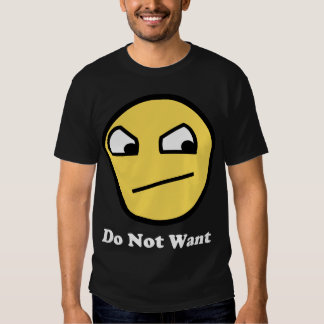 Do Not Want Awesome Face T Shirt