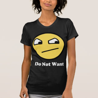 Do Not Want Awesome Face T Shirts