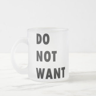 Do Not Want Frosted Glass Coffee Mug