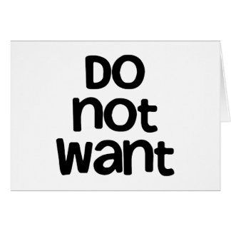 Do Not Want Greeting Card