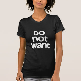 Do Not Want Tshirt