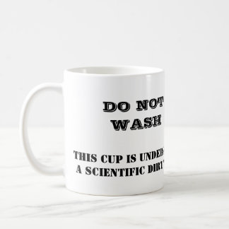 DO NOT WASH, THIS CUP IS UNDERGOINGA SCIENTIFIC...