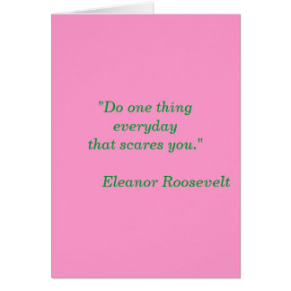 """Do one thing everyday that scares you.""       ... Card"