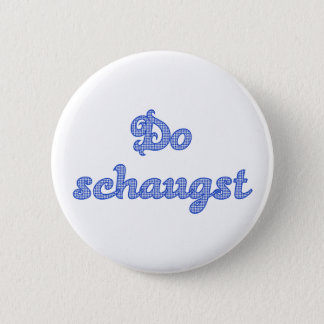 DO schaugst Bavarian saying 2 Inch Round Button