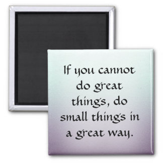 Do Small Things in a Great Way Square Magnet