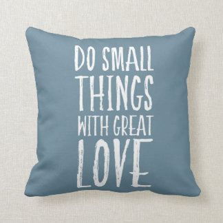 Do Small Things With Great Love Quote Throw Pillow