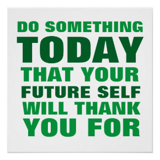 Do Something Today Future Self Thank You Poster G