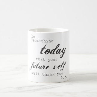 Do something today your future self will thank you coffee mug