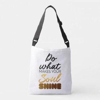 Do what makes you Soul shine Crossbody Bag