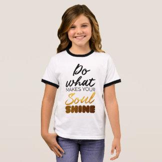 Do what makes you Soul shine Ringer T-Shirt