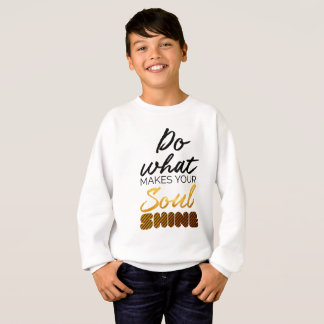 Do what makes you Soul shine Sweatshirt