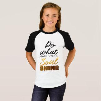 Do what makes you Soul shine T-Shirt