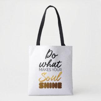Do what makes you Soul shine Tote Bag