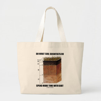Do What Soil Scientists Do Spend More Time Dirt Large Tote Bag
