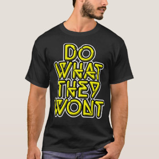 Do what they wont T-Shirt