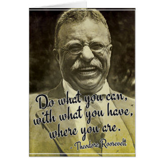 Do what you can... Theodore Roosevelt Quote Card